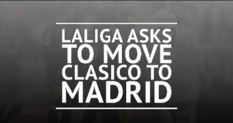 La Liga asks to move Clasico to Madrid