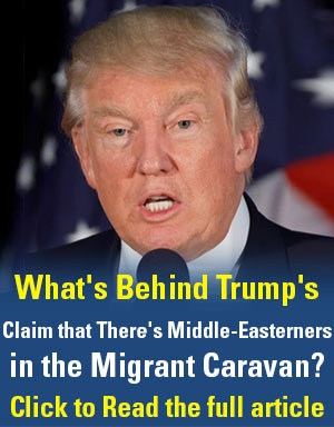 What's Behind Trump's Claim that There's Middle-Easterners in the Migrant Caravan?